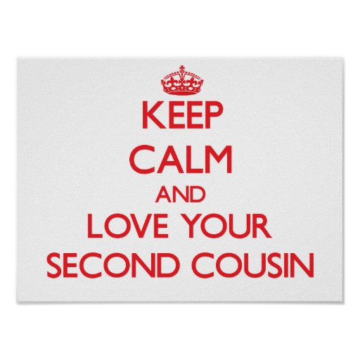 Keep Calm and Love your Second Cousin Poster