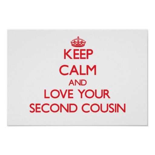 Keep Calm and Love your Second Cousin Print