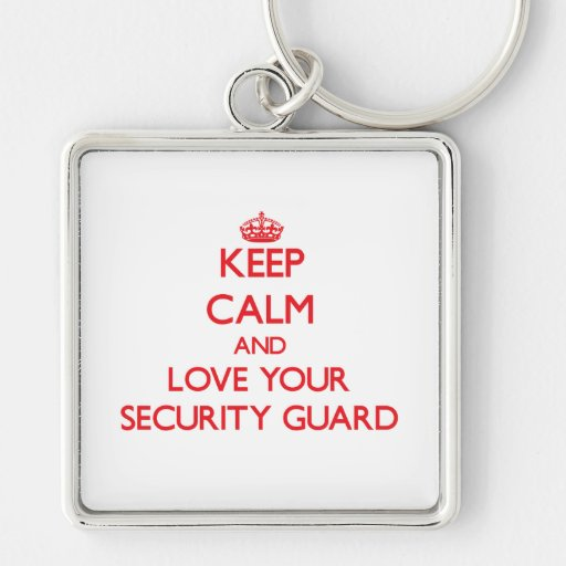 Keep Calm and Love your Security Guard Keychain