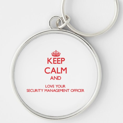 Keep Calm and Love your Security Management Office Key Chains