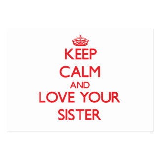 Keep Calm and Love your Sister Business Card Templates