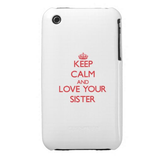 Keep Calm and Love your Sister iPhone 3 Cases