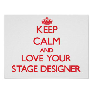 Keep Calm and Love your Stage Designer Print