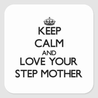 Keep Calm and Love your Step-Mother Square Sticker