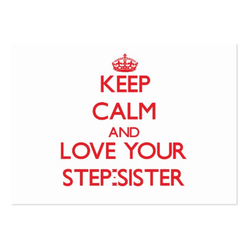 Keep Calm and Love your Step-Sister Business Cards