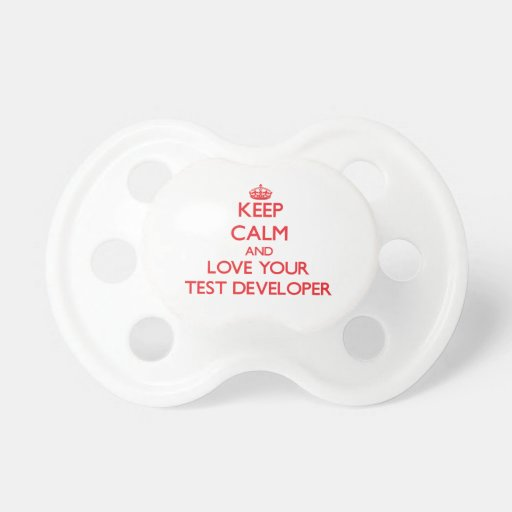 Keep Calm and Love your Test Developer Baby Pacifier