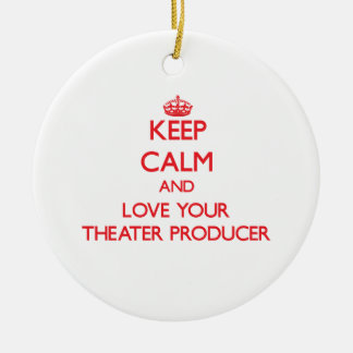 Keep Calm and Love your Theater Producer Christmas Tree Ornaments
