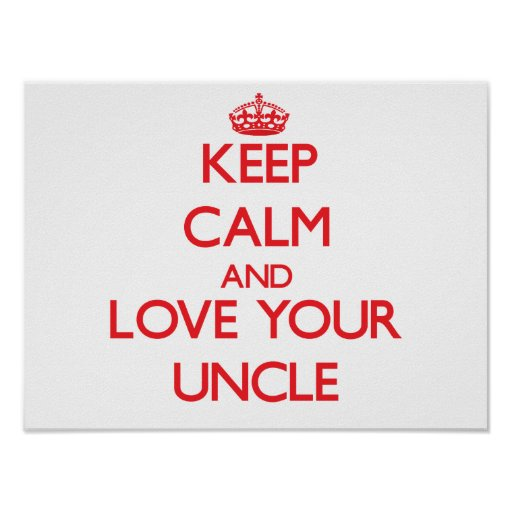 Keep Calm and Love your Uncle Posters