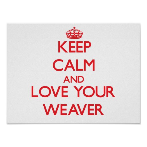 Keep Calm and Love your Weaver Print