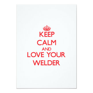 Keep Calm and Love your Welder Invites
