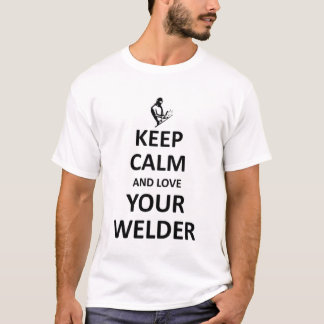 Keep calm and love your welder T-Shirt