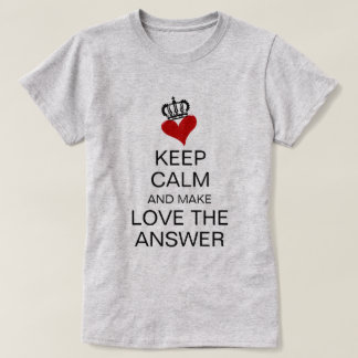 Keep Calm And Make Love The Answer Heart & Crown T-Shirt