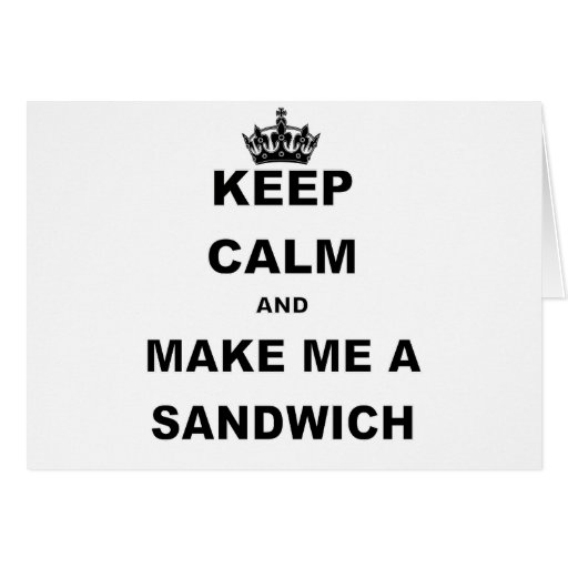 KEEP CALM AND MAKE ME A SANDWICH.png Greeting Cards