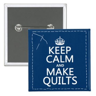 Keep Calm and Make Quilts (all colors) 2 Inch Square Button