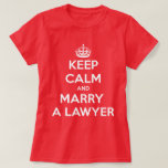 Keep Calm and Marry a Lawyer T Shirts