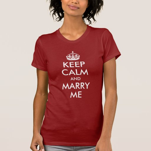 Keep Calm and Marry Me Shirts