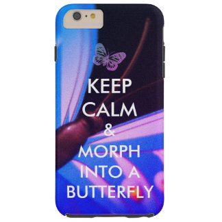 Keep Calm and Morph Into A Butterfly Tough iPhone 6 Plus Case