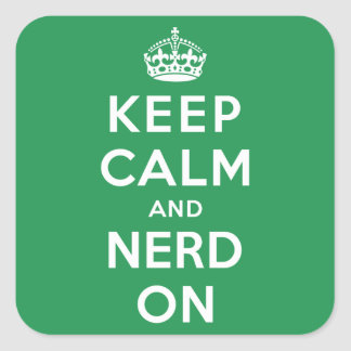 Keep Calm and Nerd On Square Sticker