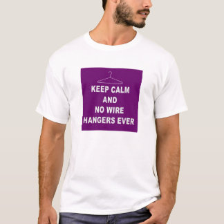 Keep Calm and No Wire Hangers Ever T-Shirt