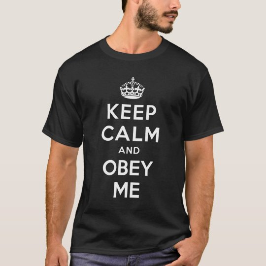 KEEP CALM AND OBEY ME T-Shirt