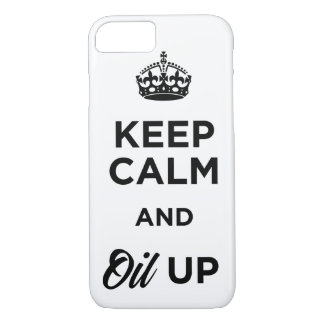 Keep Calm and Oil Up iPhone 7 Case
