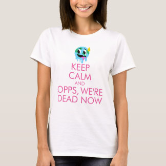 """""""Keep Calm and Opps, We're Dead Now"""" T-Shirt"""