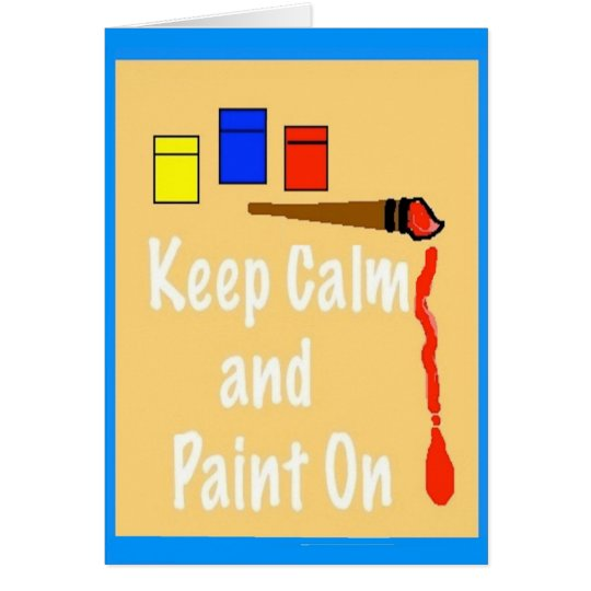 Keep Calm and Paint On Art Card and Envelope