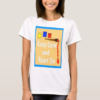 Keep Calm and Paint On T-Shirt