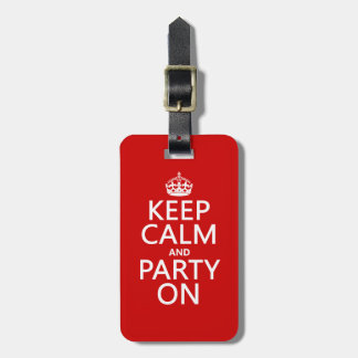 Keep Calm and Party On (in any color) Luggage Tag