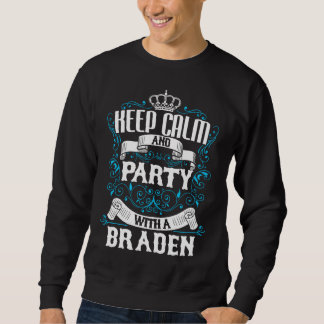 Keep Calm and Party With A BRADEN.Gift Birthday Sweatshirt