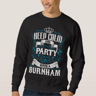 Keep Calm and Party With A BURNHAM.Gift Birthday Sweatshirt