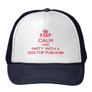 Keep Calm and Party With a Desktop Publisher Trucker Hat
