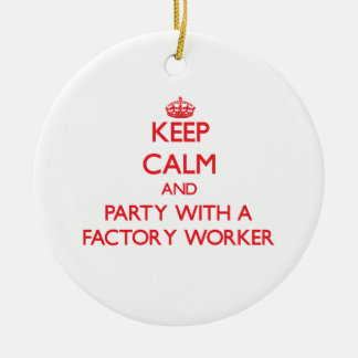 Keep Calm and Party With a Factory Worker Ceramic Ornament