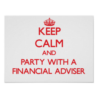 Keep Calm and Party With a Financial Adviser Posters