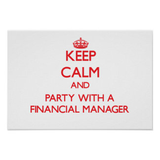 Keep Calm and Party With a Financial Manager Posters