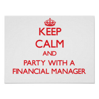 Keep Calm and Party With a Financial Manager Print