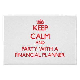 Keep Calm and Party With a Financial Planner Print