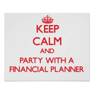 Keep Calm and Party With a Financial Planner Poster