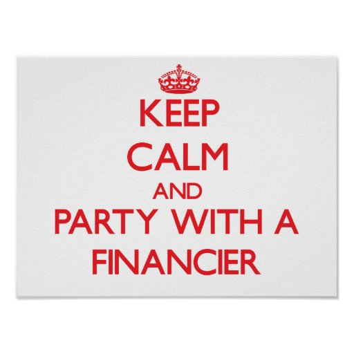 Keep Calm and Party With a Financier Poster