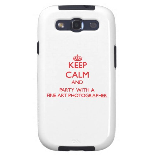 Keep Calm and Party With a Fine Art Photographer Samsung Galaxy S3 Cover