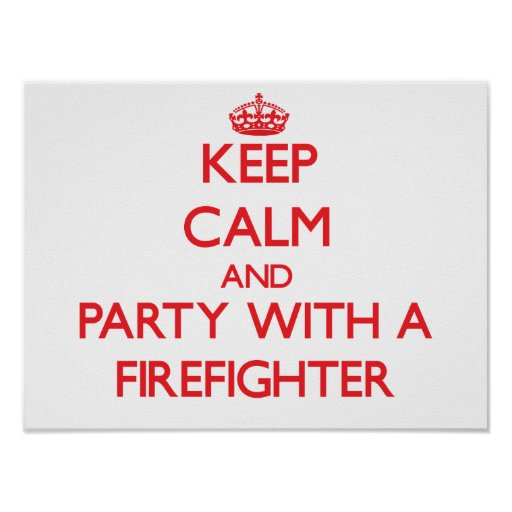 Keep Calm and Party With a Firefighter Poster