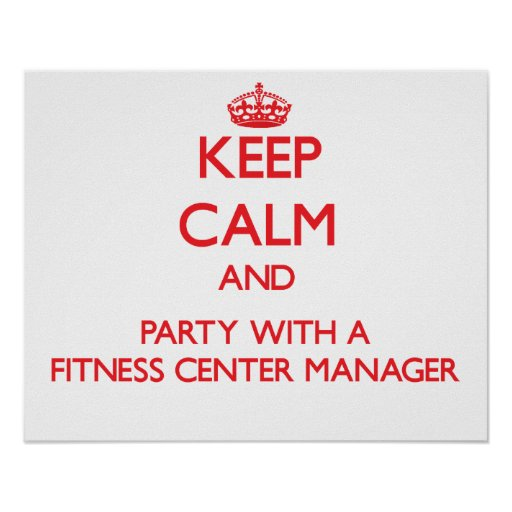 Keep Calm and Party With a Fitness Center Manager Poster