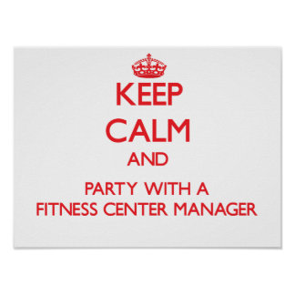 Keep Calm and Party With a Fitness Center Manager Posters