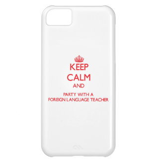 Keep Calm and Party With a Foreign Language Teache iPhone 5C Cases