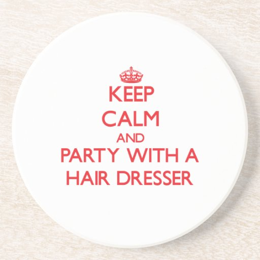 Keep Calm and Party With a Hair Dresser Coasters