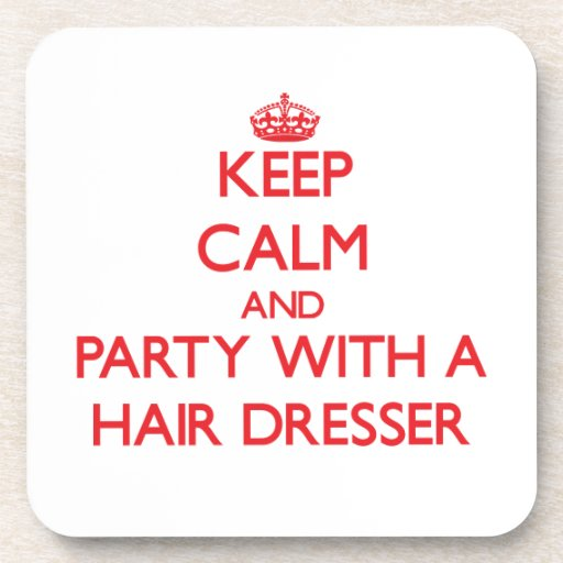 Keep Calm and Party With a Hair Dresser Beverage Coaster