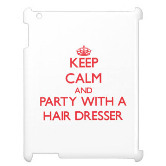 Keep Calm and Party With a Hair Dresser iPad Cover