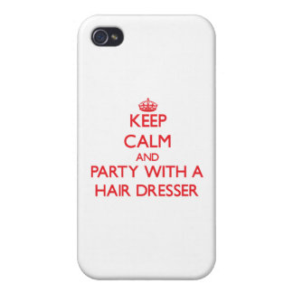 Keep Calm and Party With a Hair Dresser iPhone 4/4S Cases