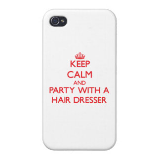 Keep Calm and Party With a Hair Dresser iPhone 4/4S Covers
