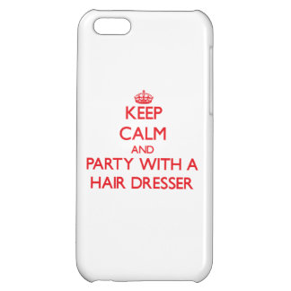 Keep Calm and Party With a Hair Dresser iPhone 5C Cover